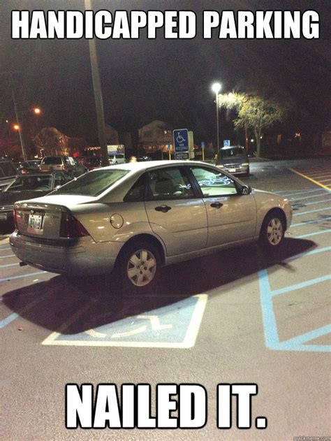 Bad Parking Meme - handicapped parking nailed it scumbag handicap quickmeme