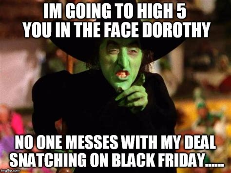 Dorothy Meme - the wicked which the wizard of oz imgflip