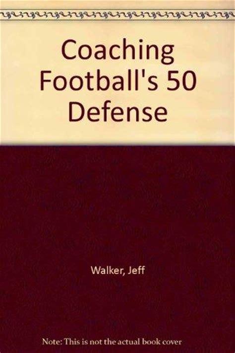 coaching football s 50 defense coaching football s 50 defense rent 9781890450106