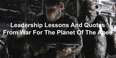 planet of the apes quotes leadership lessons and quotes from war for the planet of