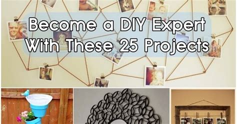 become a diy expert with these 25 projects tips for life become a diy expert with these 25 projects diy craft
