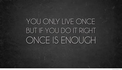 you only live once you only live once quote