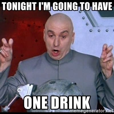 Meme Drinks - tonight i m going to have one drink dr evil quote