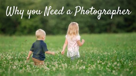 Hire A Photographer by Why You Need To Hire A Photographer For Family Pictures