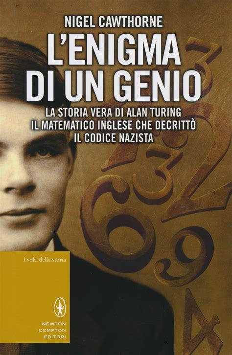 film enigma matematico libro l enigma di un genio la storia vera di alan turing