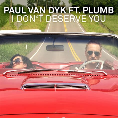 Don T Deserve You Plumb by Paul Dyk I Don T Deserve You Feat Plumb Maor Levi