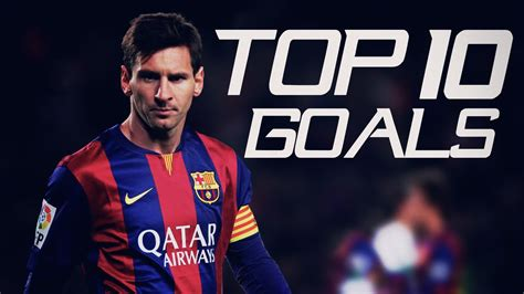 messi best gol lionel messi top 10 goals 2015 hd