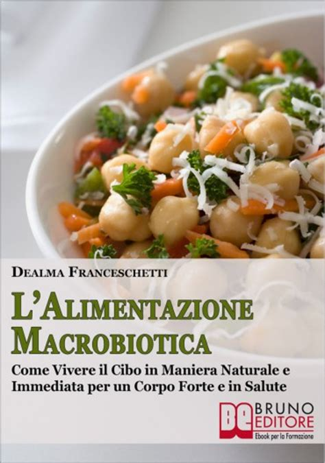 l alimentazione l alimentazione macrobiotica ebook di dealma