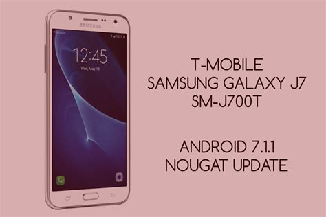 t mobile android update t mobile releases nougat update for its galaxy j7 android 7 1 1 the android soul
