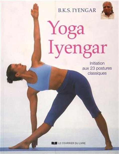 libro bks iyengar yoga the libro yoga iyengar initiation aux 23 postures classiques di bks iyengar