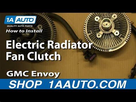 replace fan clutch 2005 trailblazer service manual 2004 gmc envoy radiator change radiator
