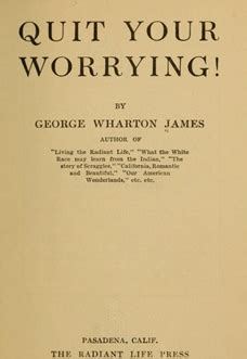 james fenwicke quit your worrying george wharton james limitless lvx