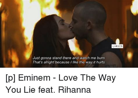 eminem just the way you lie lyrics just gonna stand there and watch me burn that s alright