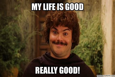 Life Is Great Meme - nacho libre my life is good