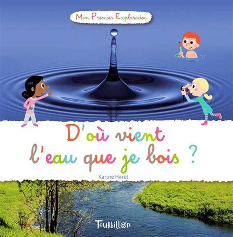 D Ou Vient L Eau Du Robinet by Livre D O 249 Vient L Eau Que Je Bois Karine Harel