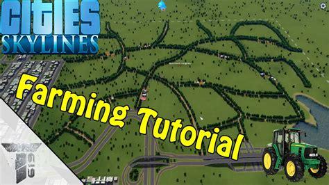 tutorial cities skylines cities skylines farming tutorial youtube