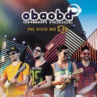 samba house music oba oba samba house ao vivo no rio oba oba samba house discografia vagalume