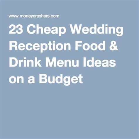 Wedding Food Ideas On A Budget by 23 Cheap Wedding Reception Food Drink Menu Ideas On A