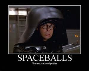 Spaceballs Is Being Developed As by Spaceballs Demotivator Picture