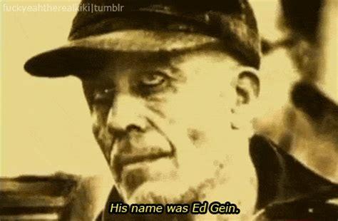 Ed Gein Memes - gifs horror serial killers films serial killer ed gein
