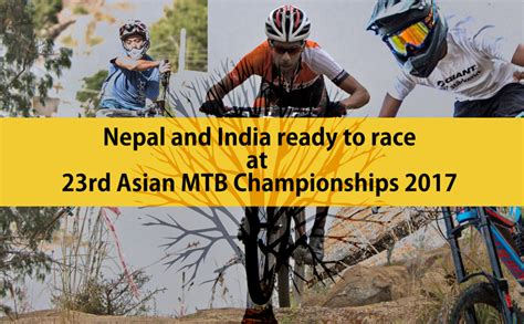 competition 2017 india nepal and india ready to race at 23rd asian mtb