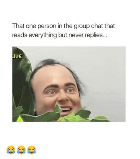 Group Chat Meme - that one person in the group chat that reads everything