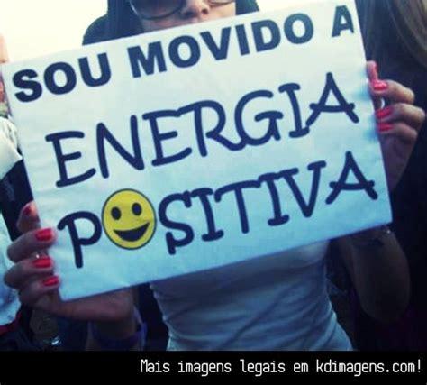 imágenes y frases de energía positiva sou movido a energia positiva imagens de motiva 231 227 o