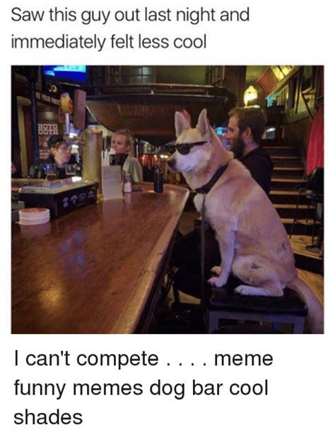 Cool Dog Meme - 25 best memes about funny meme dog funny meme dog memes