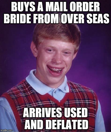 Mail Order Bride Meme - bad luck brian meme imgflip