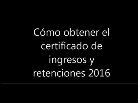 certificsdo de ingresos y retenciones 2016 descargue certificado de ingresos y retenciones 2016 youtube