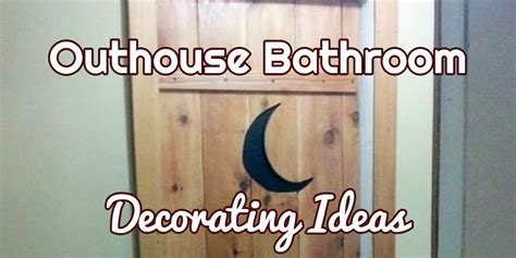 outhouse bathroom decorating ideas country outhouse bathroom decor outhouse bath decor