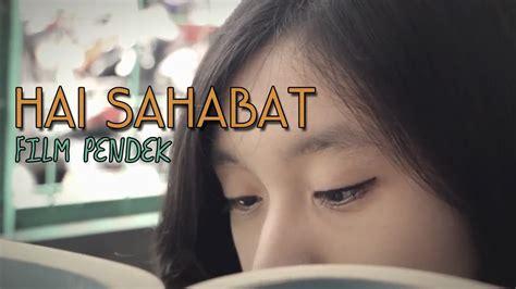 film pendek tentang persahabatan hai sahabat film pendek youtube