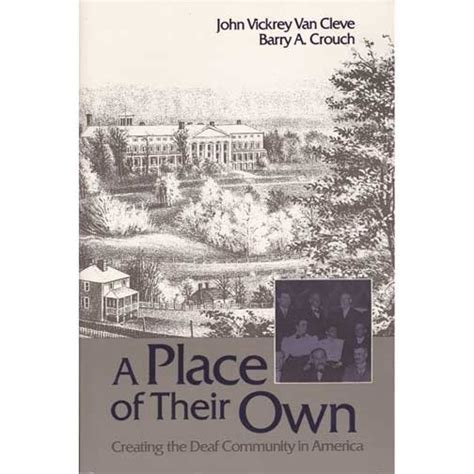 A Place Are They Deaf A Place Of Their Own Creating The Deaf Community In America By V Vancleve And Barry A