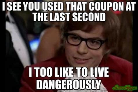 Coupon Meme - i see you used that coupon at the last second i too like