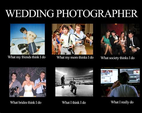 Meme Photography - what people think i do as a wedding photographer