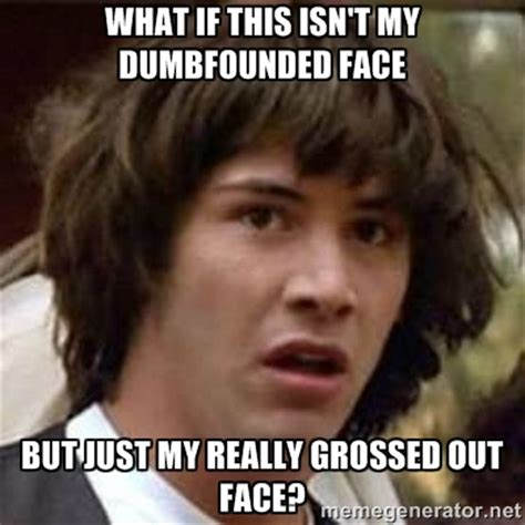 Grossed Out Meme - grossed out meme face image memes at relatably com