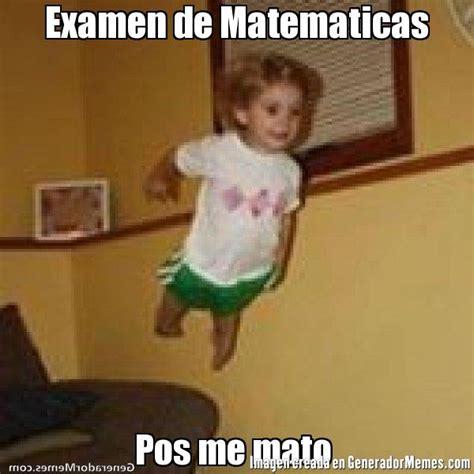 Meme Pos Me Mato - examen de matematicas pos me mato meme pos me mato igual