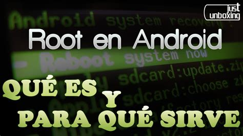 layout android para que sirve root en android qu 233 es y para qu 233 sirve just unboxing