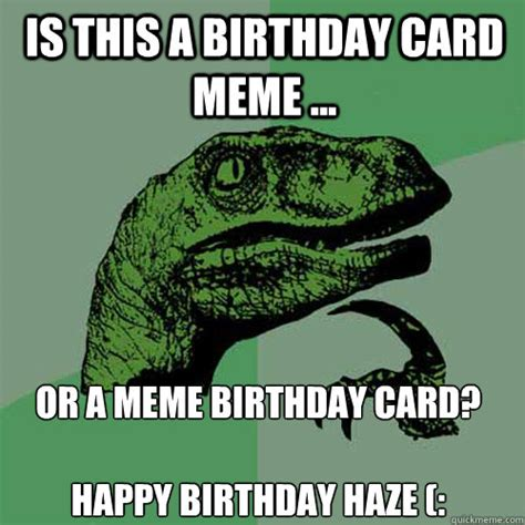 Birthday Card Meme - is this a birthday card meme or a meme birthday card h