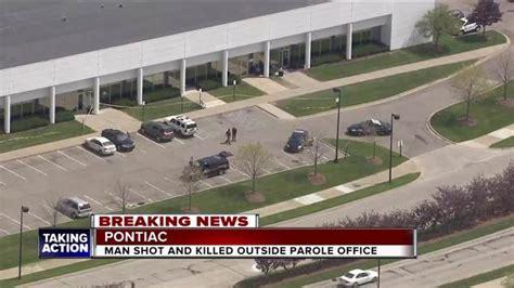 Pontiac Parole Office parolee killed outside parole office in pontiac