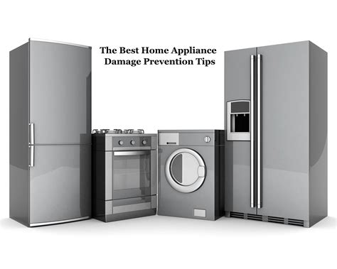 best home appliances the best home appliance damage prevention tips all area
