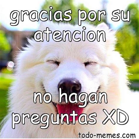 imagenes de memes que digan gracias meme de gracias por su atencion no hagan preguntas xd