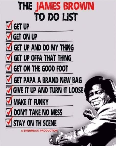 James Brown Meme - the james brown to do list get up get on up get up and do my thing get up offa that thing get on