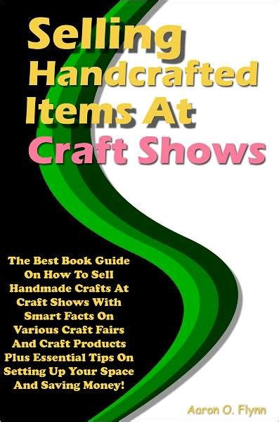 Sell Handcrafted Items - selling handcrafted items at craft shows the best book