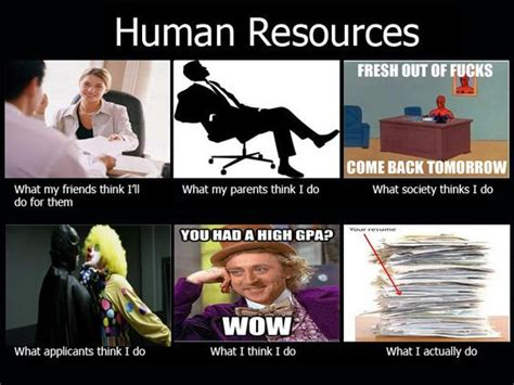Funny Human Memes - been there what people think i do human resources human