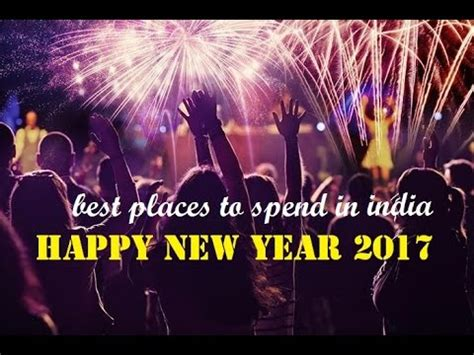 best place to see new year best place to spend in new year 2017 india