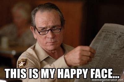 Tommy Lee Jones Meme - this is my happy face tommy lee jones meme generator