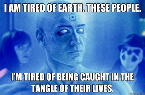 Being Tired Meme - i am tired of earth these people i m tired of being