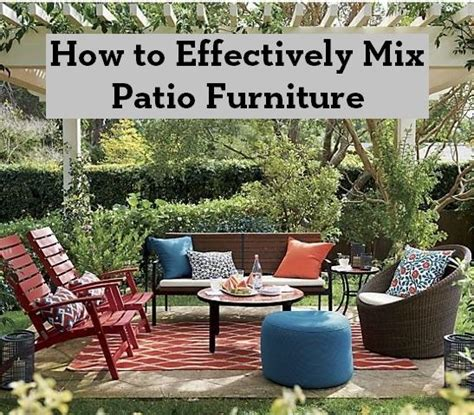 how to match furniture how to effectively mix patio furniture entertaining design