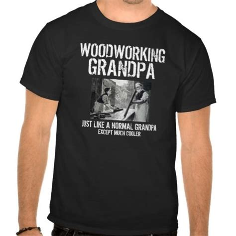 woodworking clothes 17 best images about t shirts the gift for any